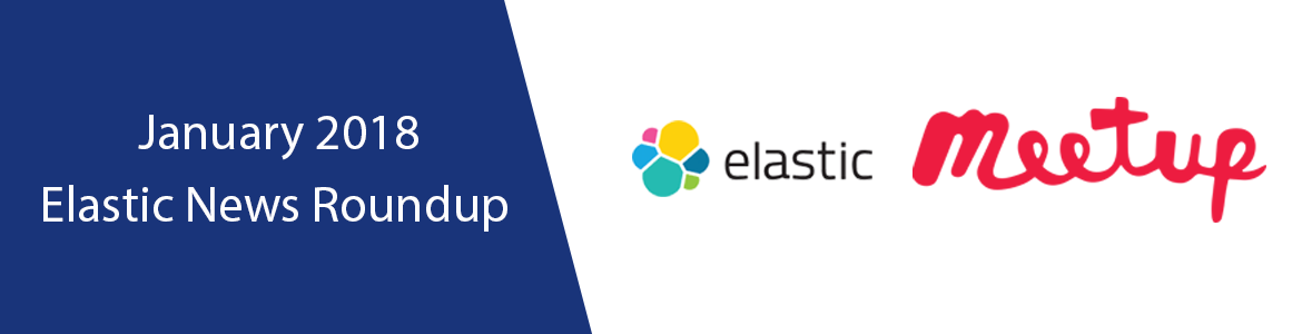 January 2018 Elastic News Round Up
